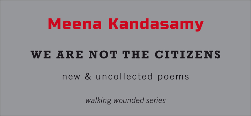 Meena Kandasamy - We Are Not the Citizens -  - Tangerine Press